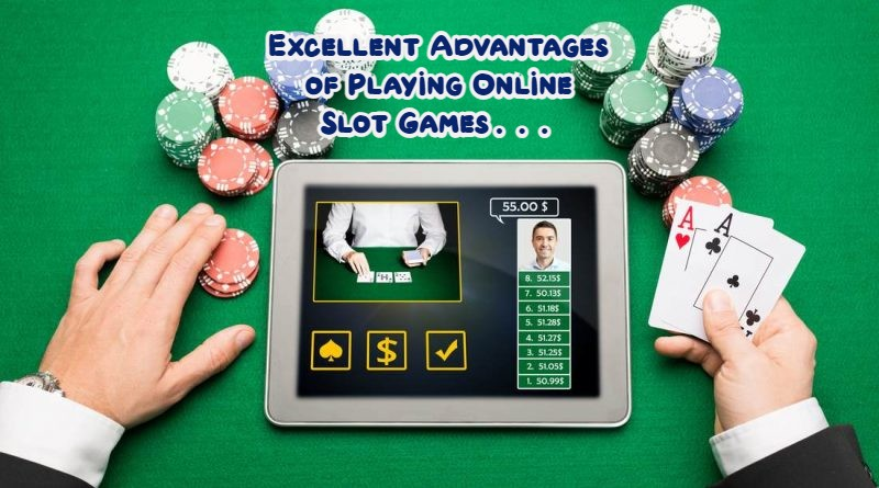 Excellent Advantages of Playing Online Slot Games